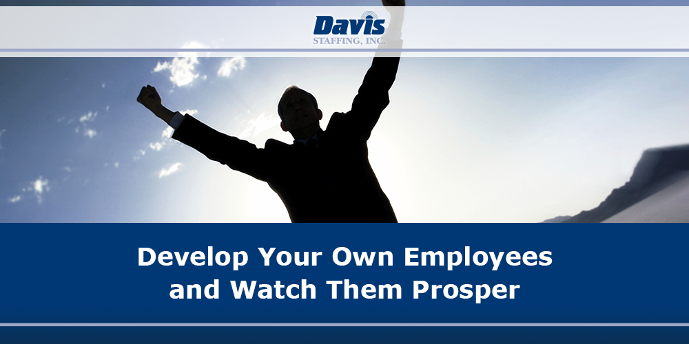Develop Your Own Employees and Watch Them Prosper